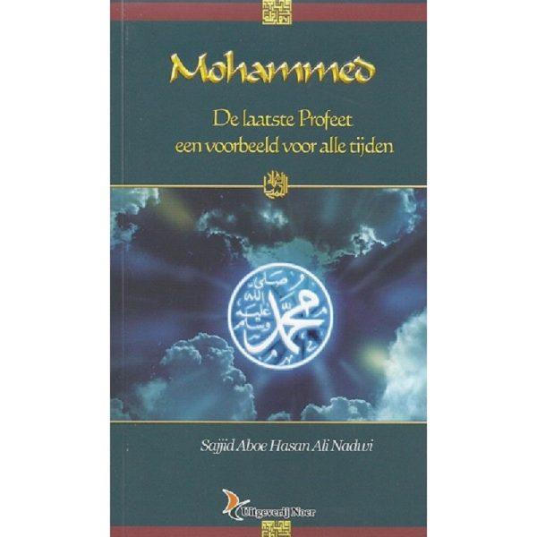 Mohammed - De laatste Profeet een voorbeeld voor alle tijden